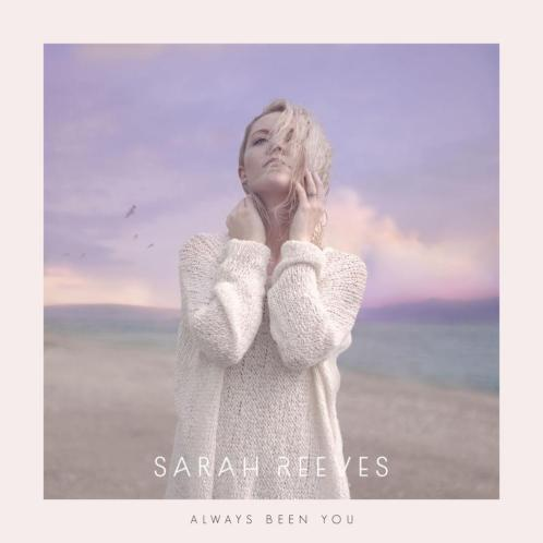 Sarah Reeves - Always Been You Lyrics / Mp3 Download