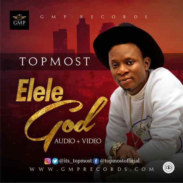 Topmost Elele God Mp3 Download