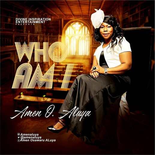 Amen O Aluya - Who Am I Mp3 Download