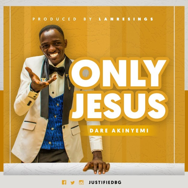 Dare Akinyemi - Only Jesus Mp3 Download