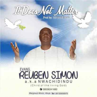 Evang. Rueben Simon – It Does Not Matter Mp3 Download