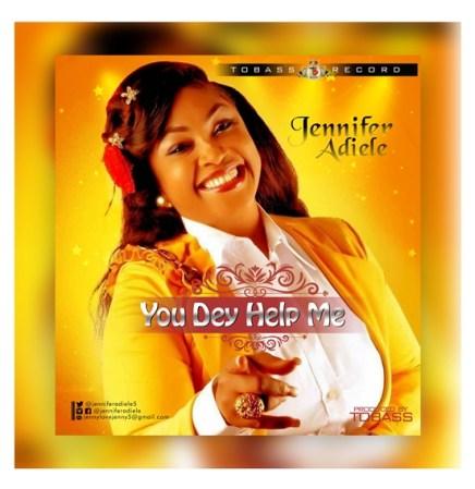 Jennifer Adiele – You Dey Help Me Mp3 Download