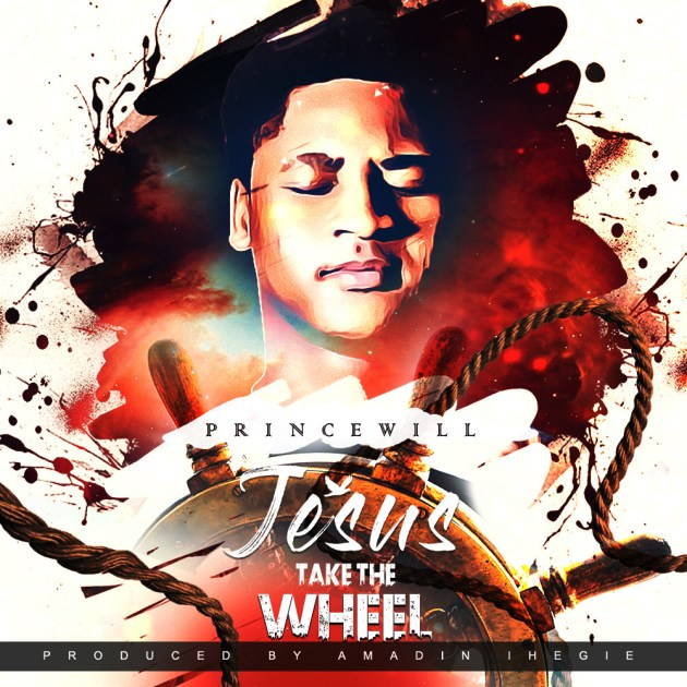PrinceWill - Jesus Take The Wheel Mp3 Download