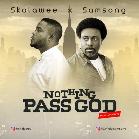 Skalawee - Nothing Pass God Ft. Samsong Mp3 Download