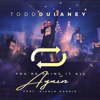 Todd Dulaney - You're Doing It All Again Ft. Nichole Harris Mp3 Download