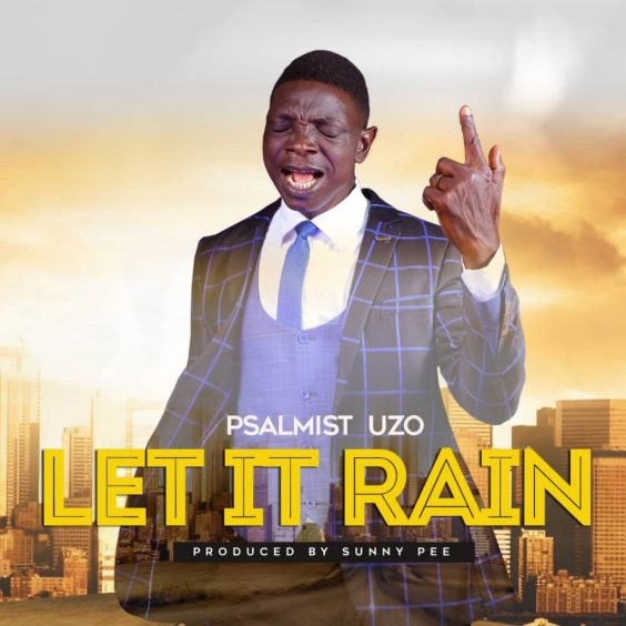 Psalmist Uzo - Let It Rain (Free Mp3 Download)