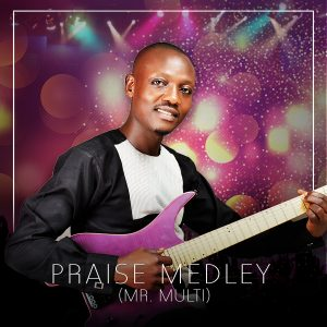 Mr. Multi - Praise Medley (Free Mp3 Download)