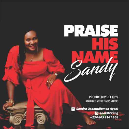 Sandy - Praise His Name Lyrics + Mp3 Download