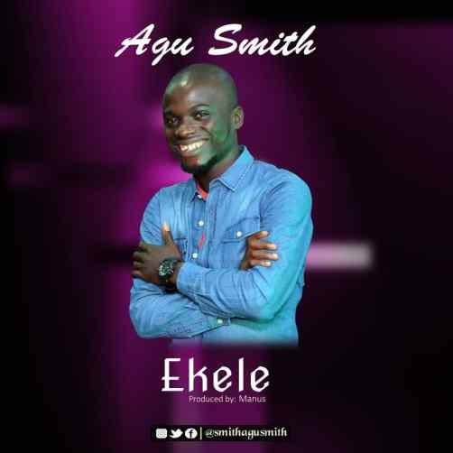 Agu Smith - Ekele Mp3 Download