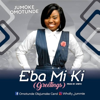 Jumoke Omotunde - Eba Mi Ki (Greetings) Mp3 Download