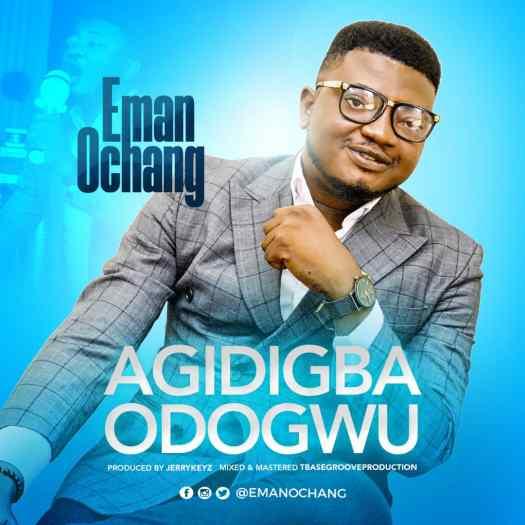 Eman Ochang - Agidigba Odogwu Mp3 Download