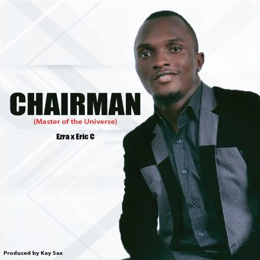Ezra - Chairman Ft. Eric C Free Mp3 Download