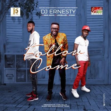 Dj Ernesty - Follow Come Ft. Mike Abdul X A'dam X Limoblaze Mp3 Download