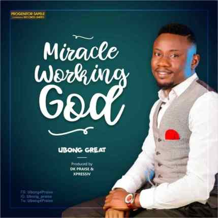 Ubong Great – Miracle working God Mp3 Download