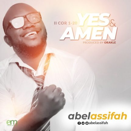 Abel Assifah - You too Big & Yes and Amen Mp3 Download