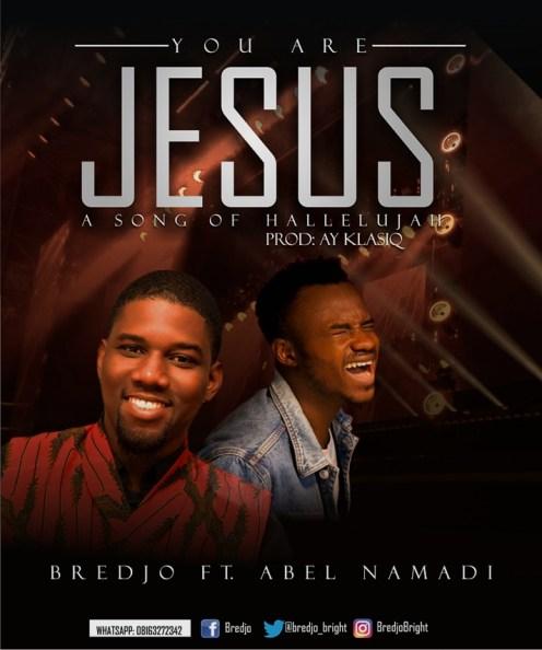 Bredjo - You Are Jesus Ft. Abel Namadi Mp3 Download