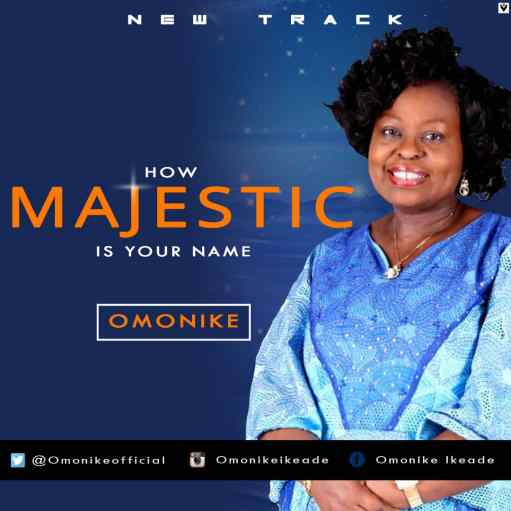 OMONIKE - How Majestic Is Your Name Mp3 Download