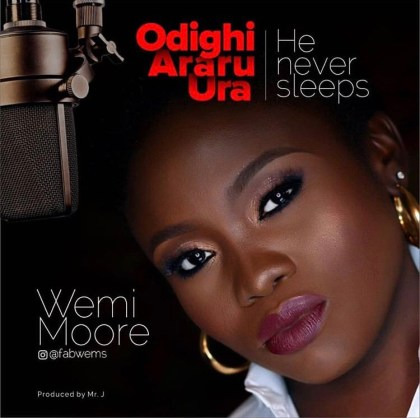 Wemi Moore - Odighi Araru Ura (He Never Sleeps) | Mp3 Download