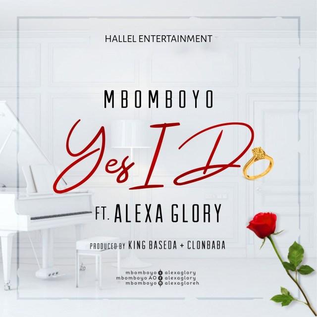 Mbomboyo - YES I DO Ft. Alexa Glory (Free Mp3 Download)