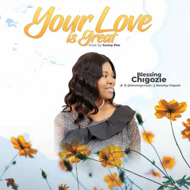 DOWNLOAD MP3: Blessing Chigozie - Your Love is Great - SonsHub