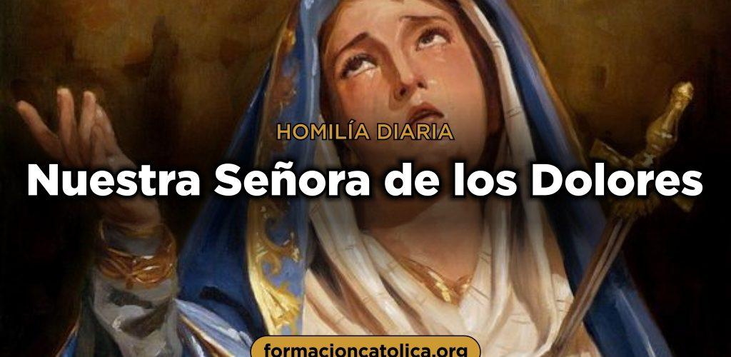 Homilía Diaria Nuestra Señora De Los Dolores Formación