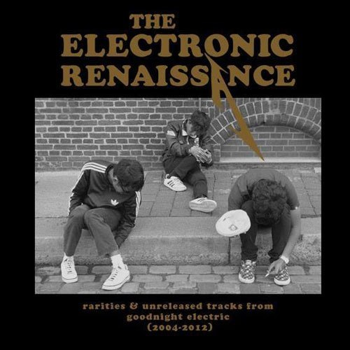 GOODNIGHT ELECTRIC – Electronic Renaissance (Rarities & unreleased track from goodnight electric 2004-2012)