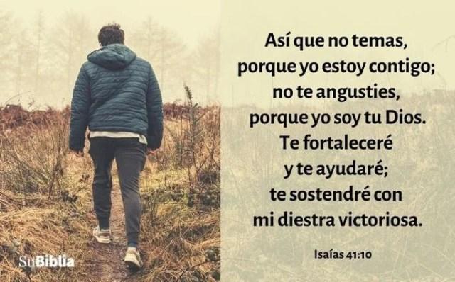 Así que no temas, porque yo estoy contigo; no te angusties, porque yo soy tu Dios. Te fortaleceré y te ayudaré; te sostendré con mi diestra victoriosa. (Isaías 41:10)
