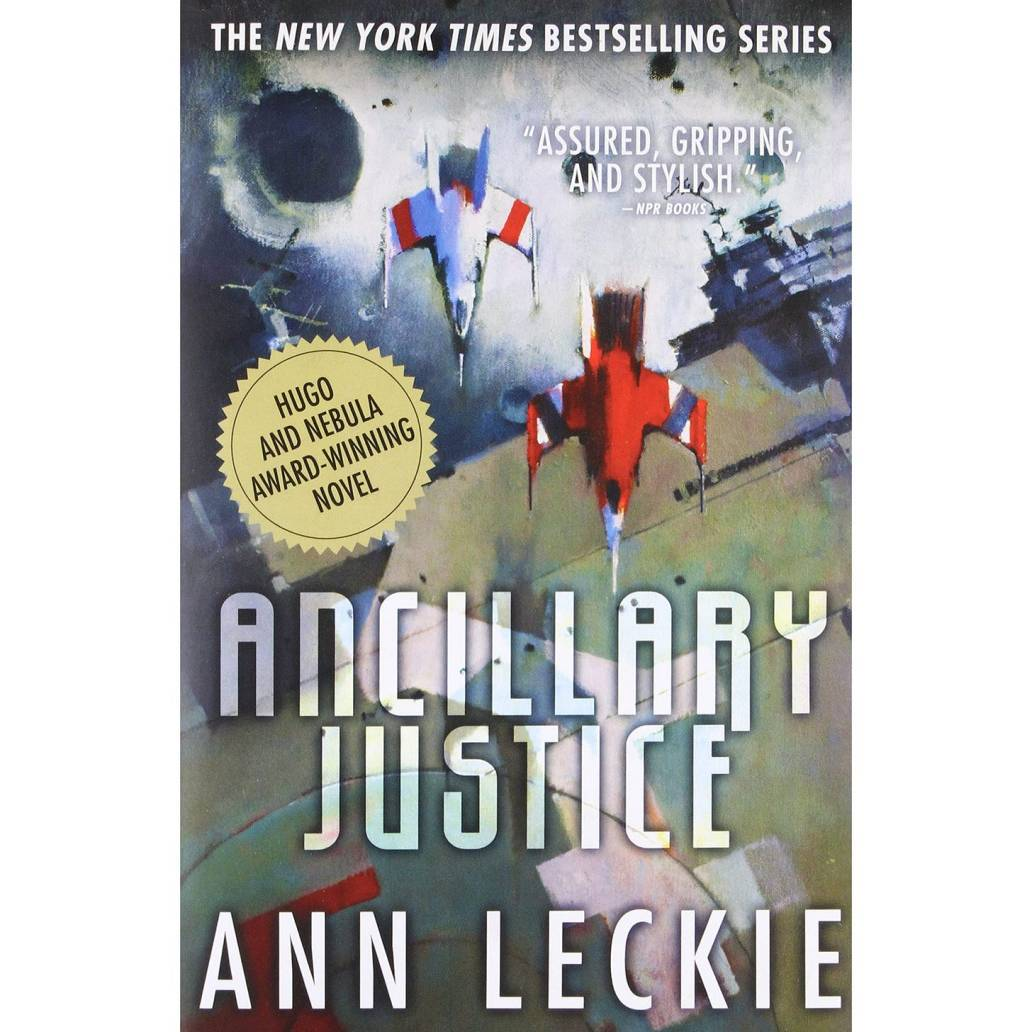 Ancillary Justice (Imperial Radch, #1) by Ann Leckie