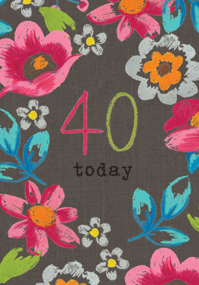Floral 40 Today Birthday Card Karenza Paperie