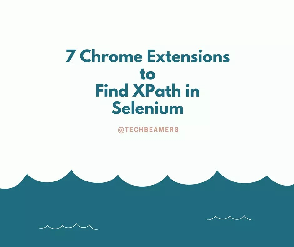 Find XPath in Selenium  Use 7 Super Useful Chrome Extensions