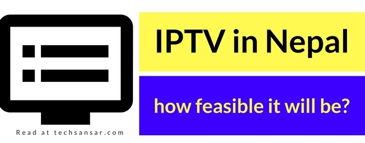 IPTV in Nepal, how feasible?