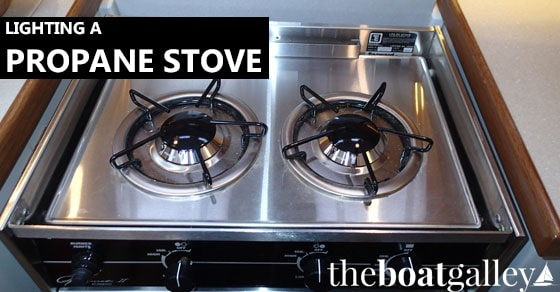 lighting a propane stove the boat galley
