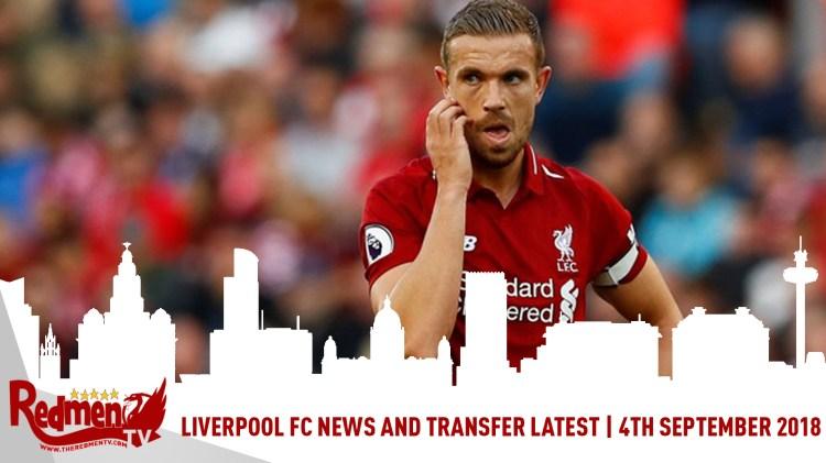 Liverpool FC News & Transfer Latest | 4th September 2018 ...