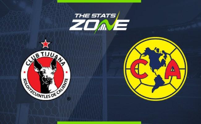 2019 20 Mexican Liga Mx Tijuana Vs America Preview