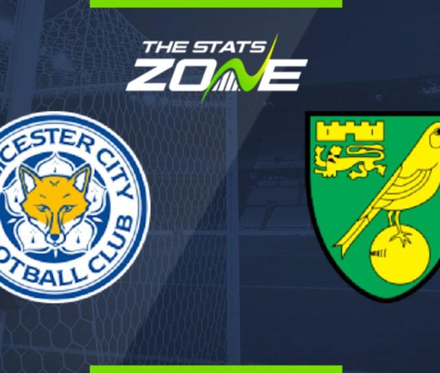 Premier League Leicester Vs Norwich Preview Prediction