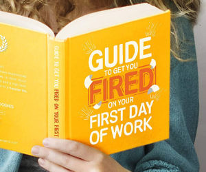How To Get Fired On Your First Day
