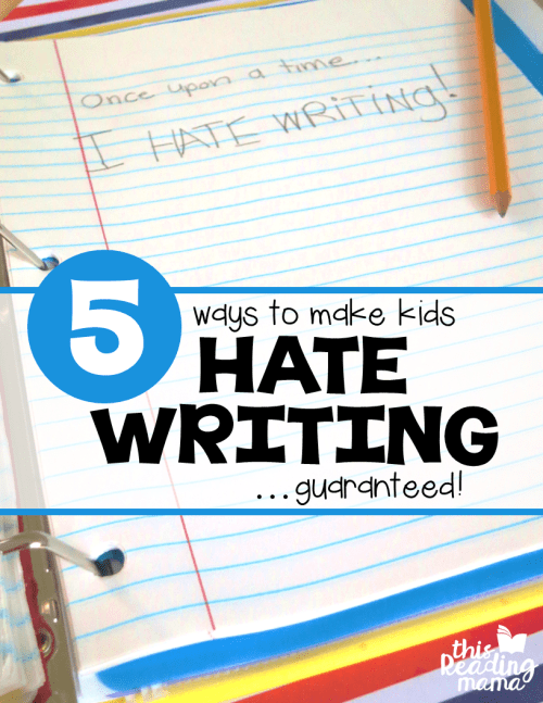 small resolution of 5 Ways to Get Kids to HATE Writing