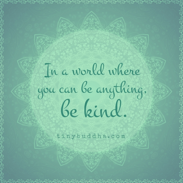 In A World Where You Can Be Anything, Be Kind  Tiny Buddha