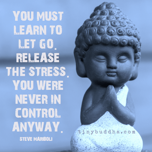 Let Go, Release The Stress  Tiny Buddha