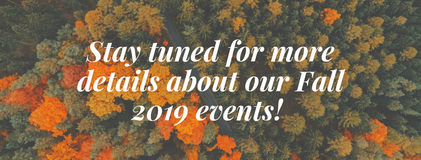 Stay tuned for more details about our Fall 2019 events!