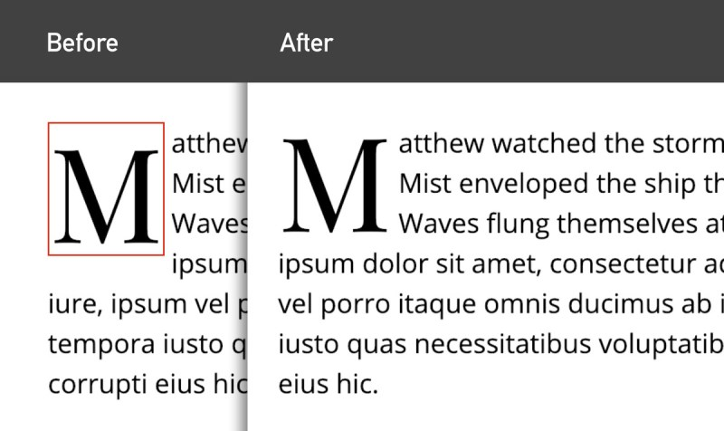 "Two images of text. The first is labeled ""Before"", and shows a misaligned drop cap. The second image is labeled ""after"", and shows a perfectly-aligned drop cap"