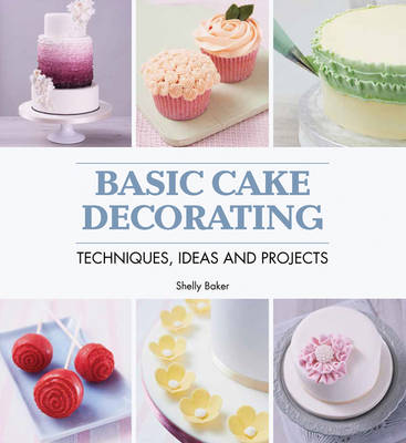 Basic Cake Decorating By Shelly Baker Waterstones