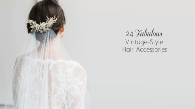 24 fabulous vintage wedding hair accessories for a glam