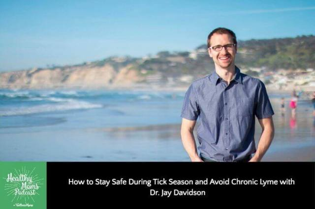 How to Stay Safe During Tick Season and Avoid Chronic Lyme with Dr. Jay Davidson
