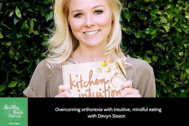 Overcoming orthorexia with intuitive, mindful eating with Devyn Sisson