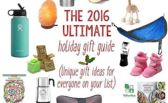 2017 Ultimate Holiday Gift Giving Guide For Everyone On