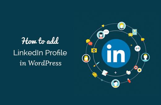 How to Add Your LinkedIn Profile to WordPress