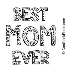 The best mom ever black and white handwritten lettering