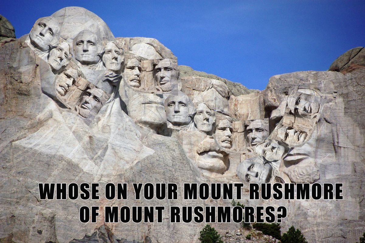 Who S On Your Mount Rushmore Of Mount Rushmores