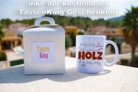 Ich und mein Holz, Holzi, Holzi, Holz (Melodie) - Tasse ...